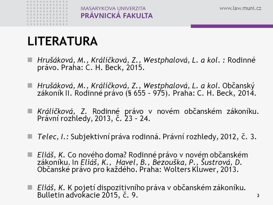 www.law.muni.cz 3 LITERATURA Hrušáková, M., Králíčková, Z., Westphalová, L. a kol. : Rodinné právo. Praha: C. H. Beck, 2015. Hrušáková, M., Králíčková