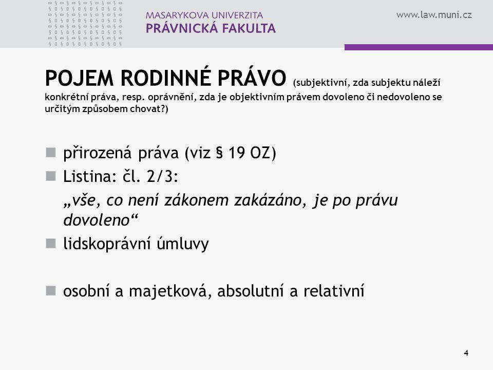 www.law.muni.cz 4 POJEM RODINNÉ PRÁVO (subjektivní, zda subjektu náleží konkrétní práva, resp. oprávnění, zda je objektivním právem dovoleno či nedovo