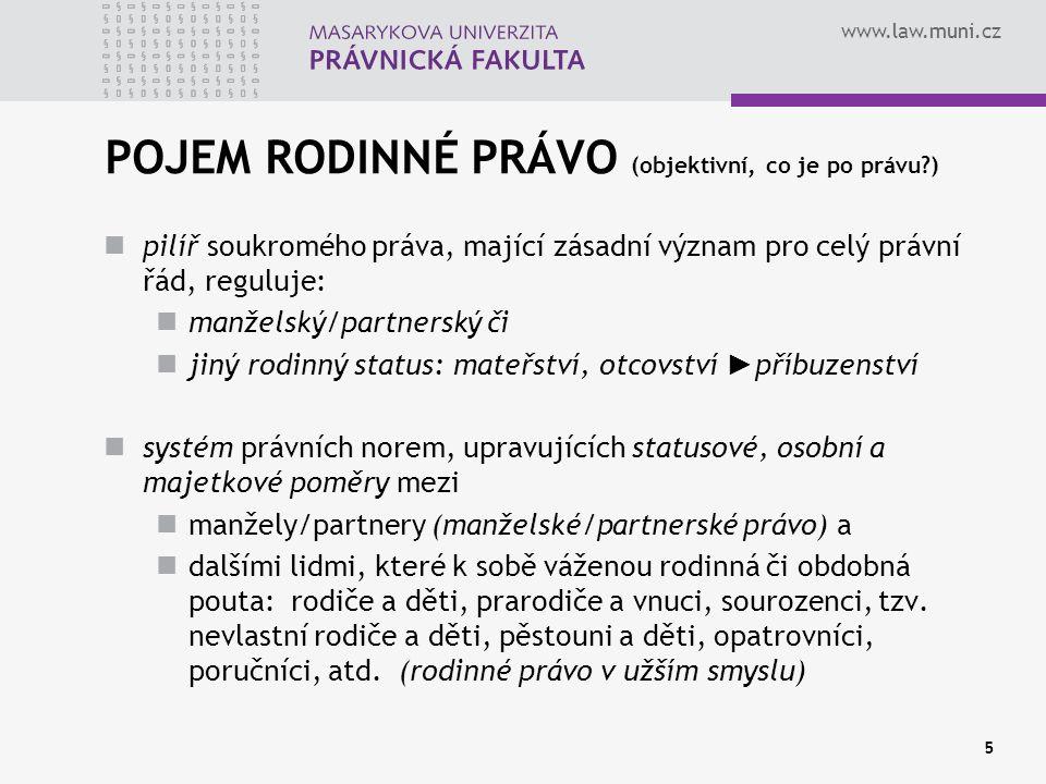 www.law.muni.cz 5 POJEM RODINNÉ PRÁVO (objektivní, co je po právu?) pilíř soukromého práva, mající zásadní význam pro celý právní řád, reguluje: manže