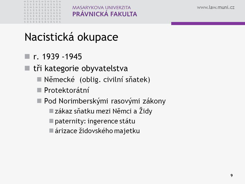 www.law.muni.cz 9 Nacistická okupace r. 1939 -1945 tři kategorie obyvatelstva Německé (oblig. civilní sňatek) Protektorátní Pod Norimberskými rasovými