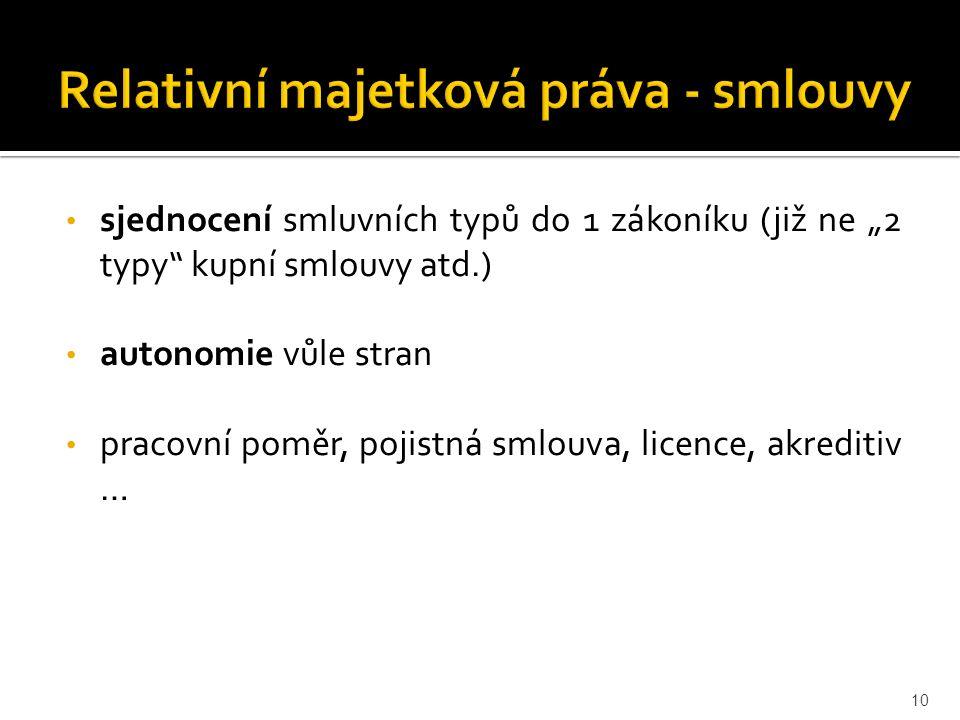 """sjednocení smluvních typů do 1 zákoníku (již ne """"2 typy kupní smlouvy atd.) autonomie vůle stran pracovní poměr, pojistná smlouva, licence, akreditiv … 10"""