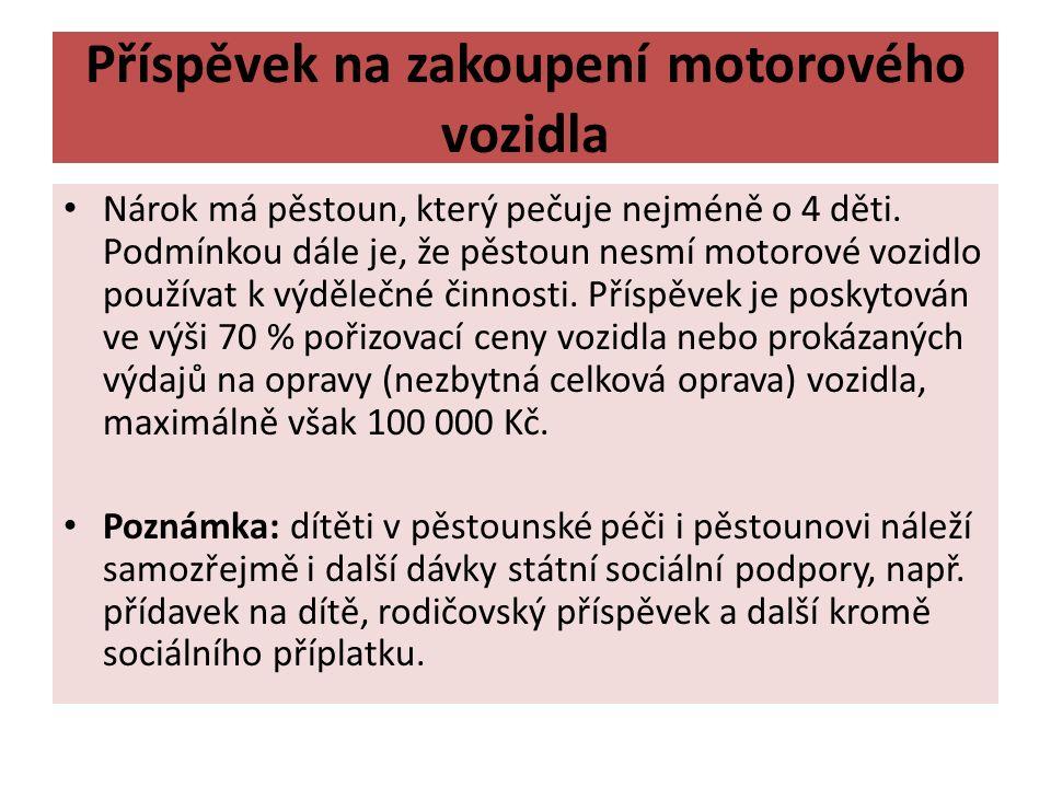 Příspěvek na zakoupení motorového vozidla Nárok má pěstoun, který pečuje nejméně o 4 děti.