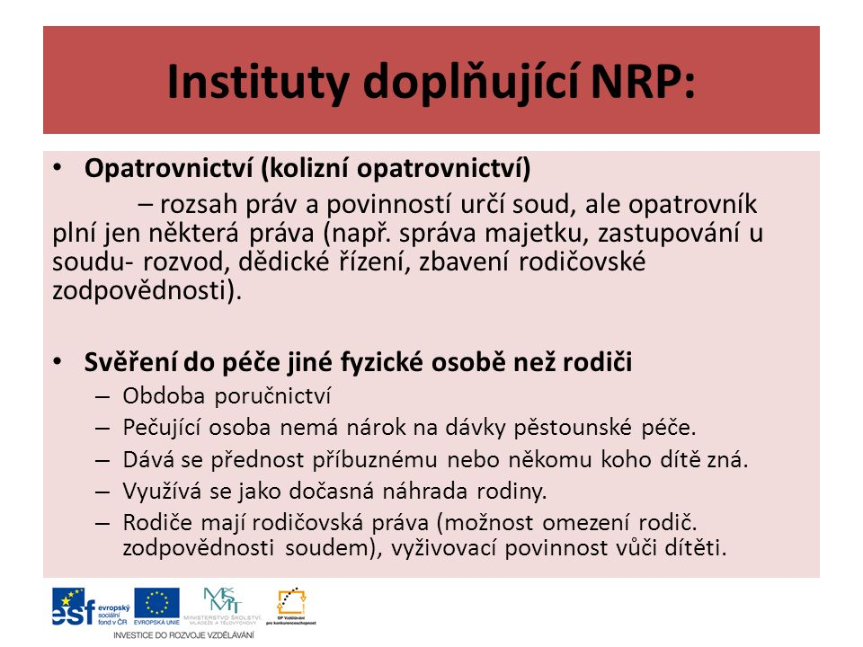 Instituty doplňující NRP: Opatrovnictví (kolizní opatrovnictví) – rozsah práv a povinností určí soud, ale opatrovník plní jen některá práva (např.