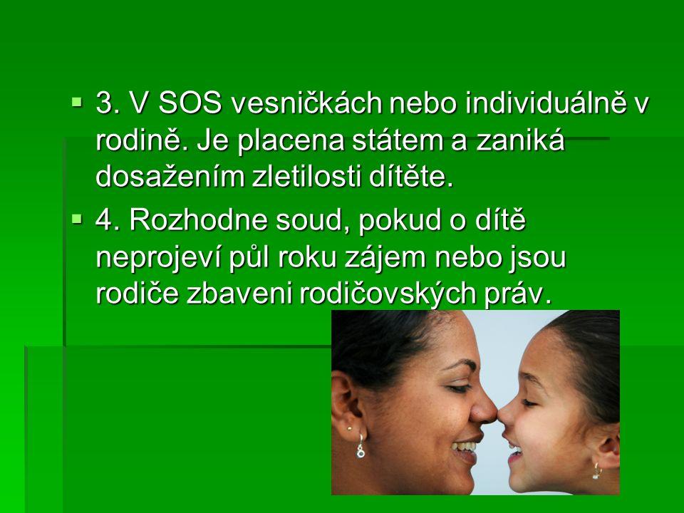  3. V SOS vesničkách nebo individuálně v rodině.