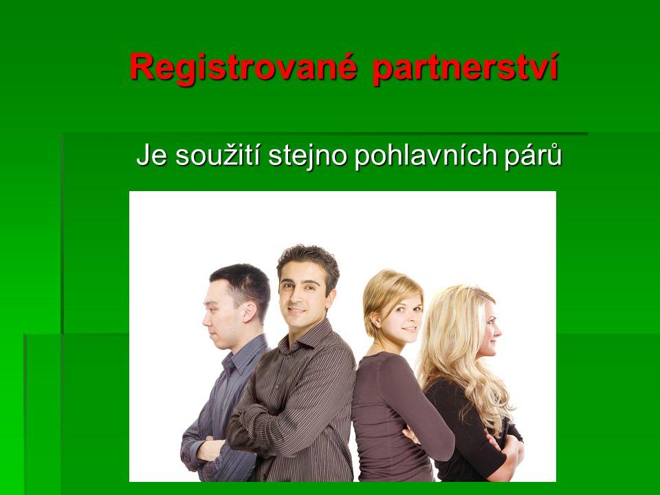 Registrované partnerství Registrované partnerství Je soužití stejno pohlavních párů