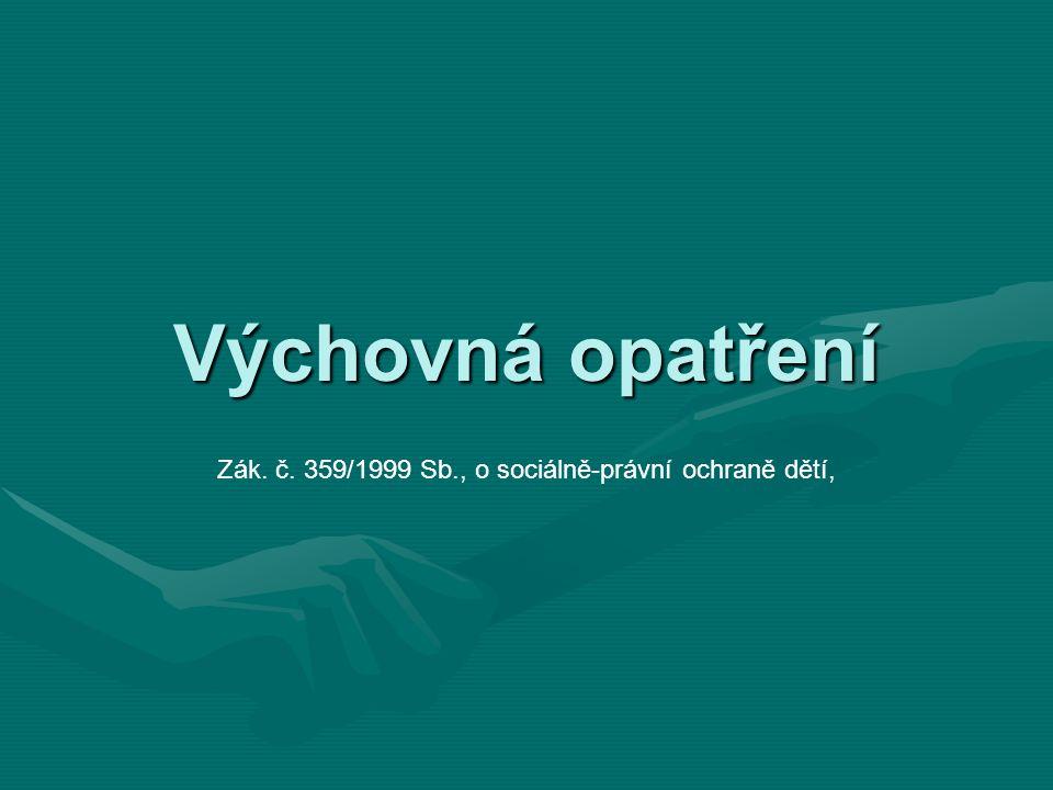 Výchovná opatření Zák. č. 359/1999 Sb., o sociálně-právní ochraně dětí,