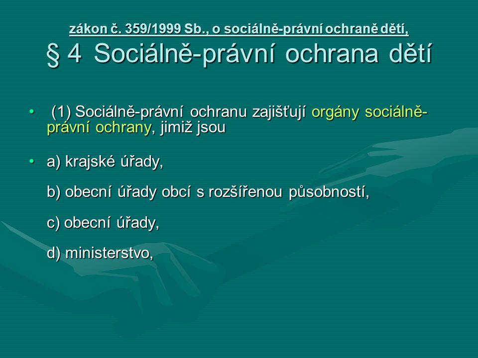 zákon č. 359/1999 Sb., o sociálně-právní ochraně dětí, § 4Sociálně-právní ochrana dětí (1) Sociálně-právní ochranu zajišťují orgány sociálně- právní o