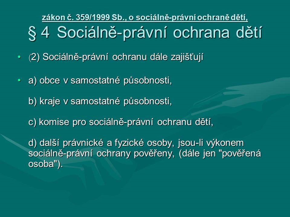 zákon č. 359/1999 Sb., o sociálně-právní ochraně dětí, § 4Sociálně-právní ochrana dětí ( 2) Sociálně-právní ochranu dále zajišťují( 2) Sociálně-právní