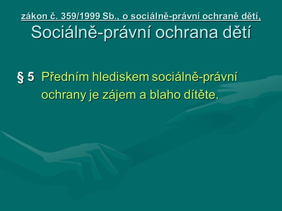 zákon č. 359/1999 Sb., o sociálně-právní ochraně dětí, Sociálně-právní ochrana dětí § 5 Předním hlediskem sociálně-právní ochrany je zájem a blaho dít