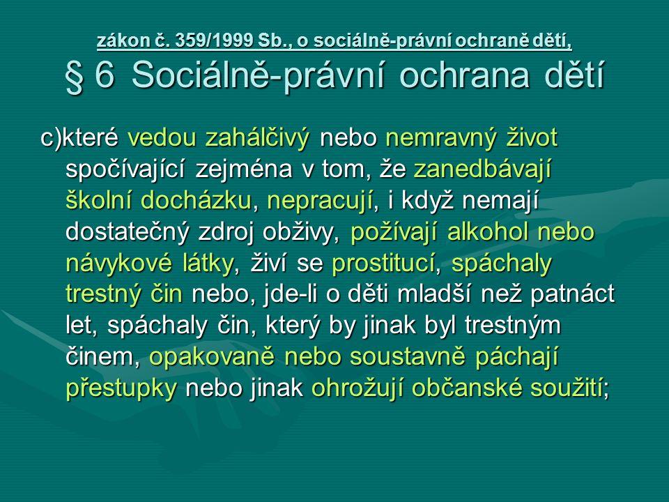 zákon č. 359/1999 Sb., o sociálně-právní ochraně dětí, § 6Sociálně-právní ochrana dětí c)které vedou zahálčivý nebo nemravný život spočívající zejména