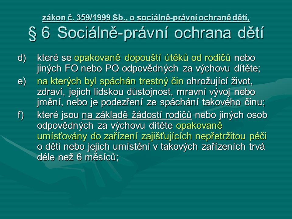 zákon č. 359/1999 Sb., o sociálně-právní ochraně dětí, § 6Sociálně-právní ochrana dětí d) které se opakovaně dopouští útěků od rodičů nebo jiných FO n