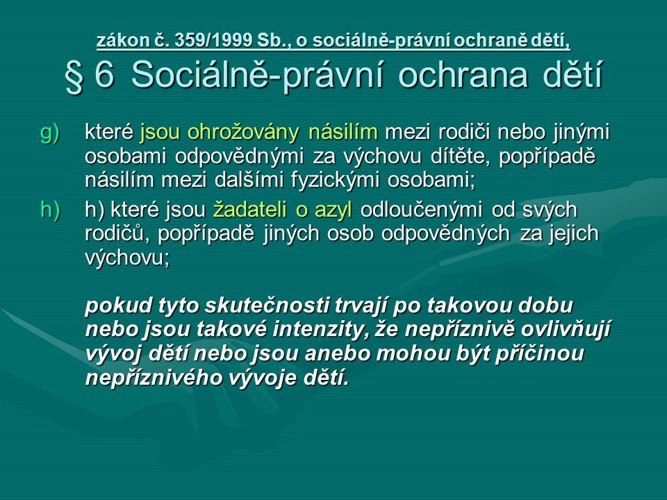 zákon č. 359/1999 Sb., o sociálně-právní ochraně dětí, § 6Sociálně-právní ochrana dětí g)které jsou ohrožovány násilím mezi rodiči nebo jinými osobami