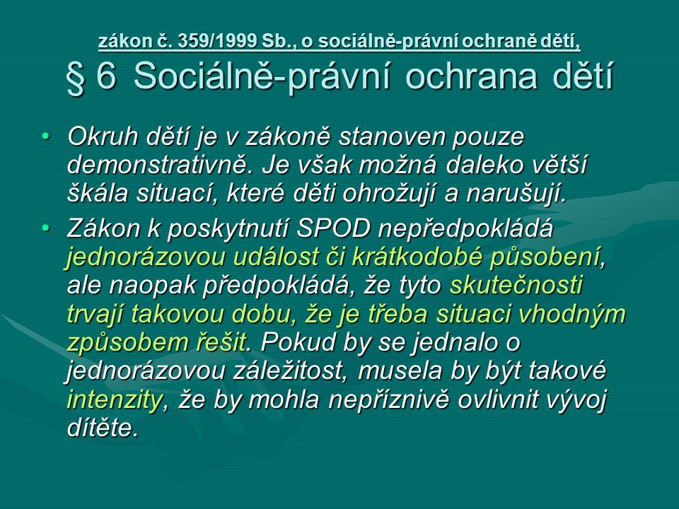 zákon č. 359/1999 Sb., o sociálně-právní ochraně dětí, § 6Sociálně-právní ochrana dětí Okruh dětí je v zákoně stanoven pouze demonstrativně. Je však m