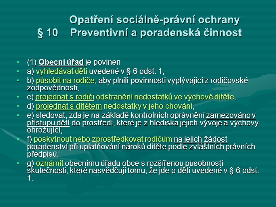 Opatření sociálně-právní ochrany § 10 Preventivní a poradenská činnost Opatření sociálně-právní ochrany § 10 Preventivní a poradenská činnost (1) Obec