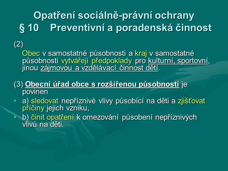 Opatření sociálně-právní ochrany § 10 Preventivní a poradenská činnost (2) Obec v samostatné působnosti a kraj v samostatné působnosti vytvářejí předp