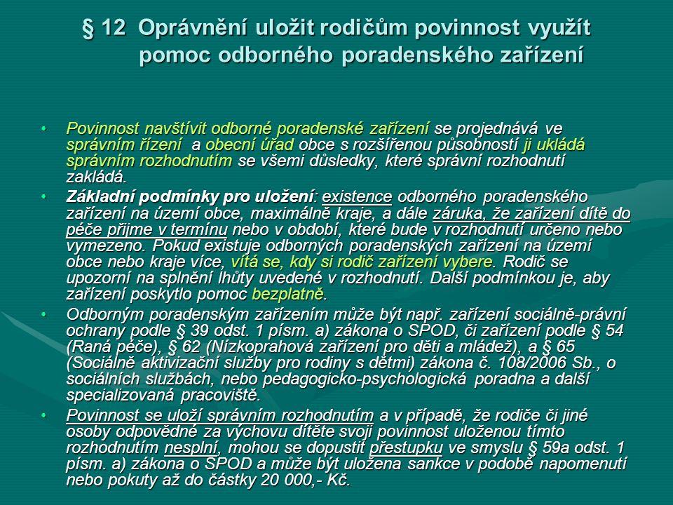 § 12 Oprávnění uložit rodičům povinnost využít pomoc odborného poradenského zařízení Povinnost navštívit odborné poradenské zařízení se projednává ve