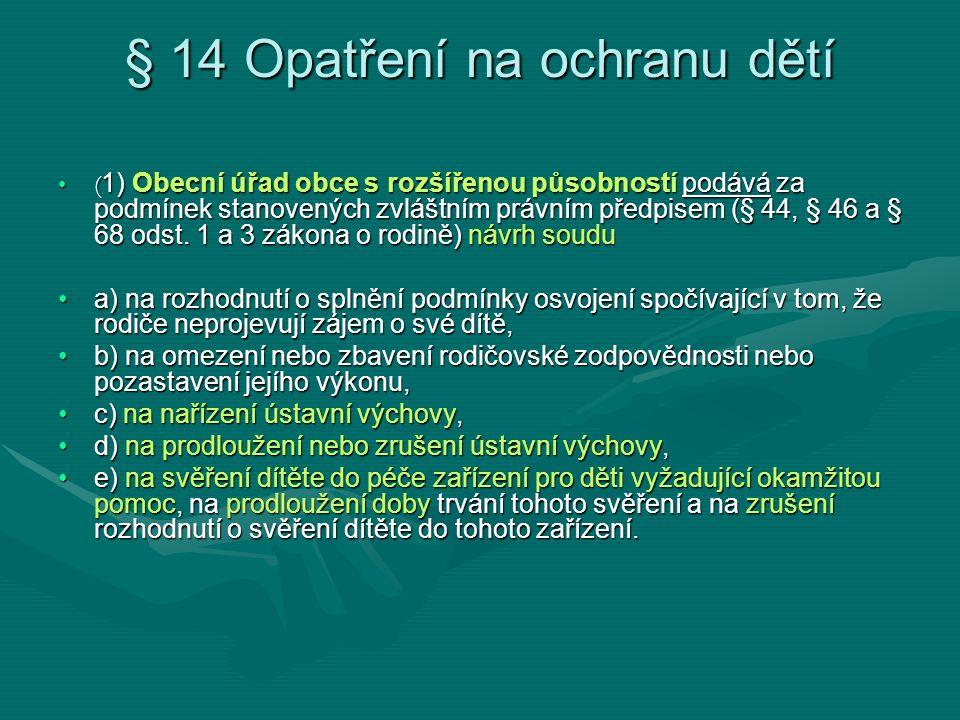 § 14 Opatření na ochranu dětí ( 1) Obecní úřad obce s rozšířenou působností podává za podmínek stanovených zvláštním právním předpisem (§ 44, § 46 a §