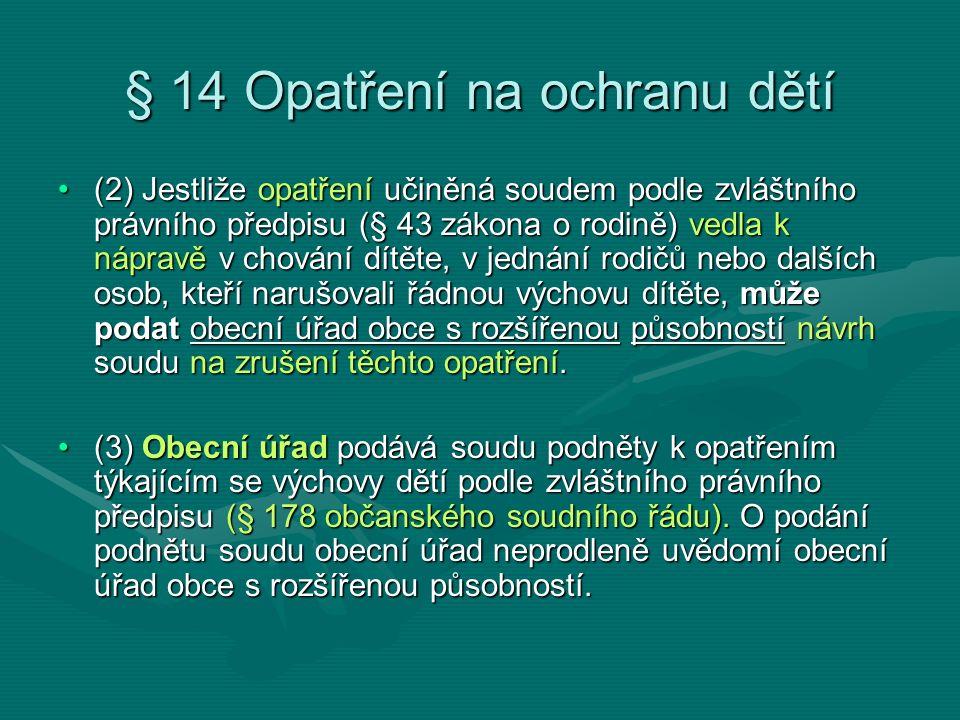 § 14 Opatření na ochranu dětí (2) Jestliže opatření učiněná soudem podle zvláštního právního předpisu (§ 43 zákona o rodině) vedla k nápravě v chování