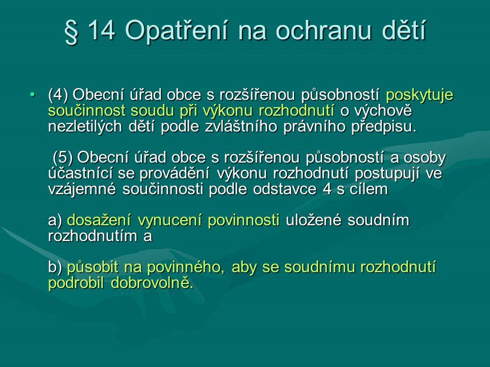 § 14 Opatření na ochranu dětí (4) Obecní úřad obce s rozšířenou působností poskytuje součinnost soudu při výkonu rozhodnutí o výchově nezletilých dětí