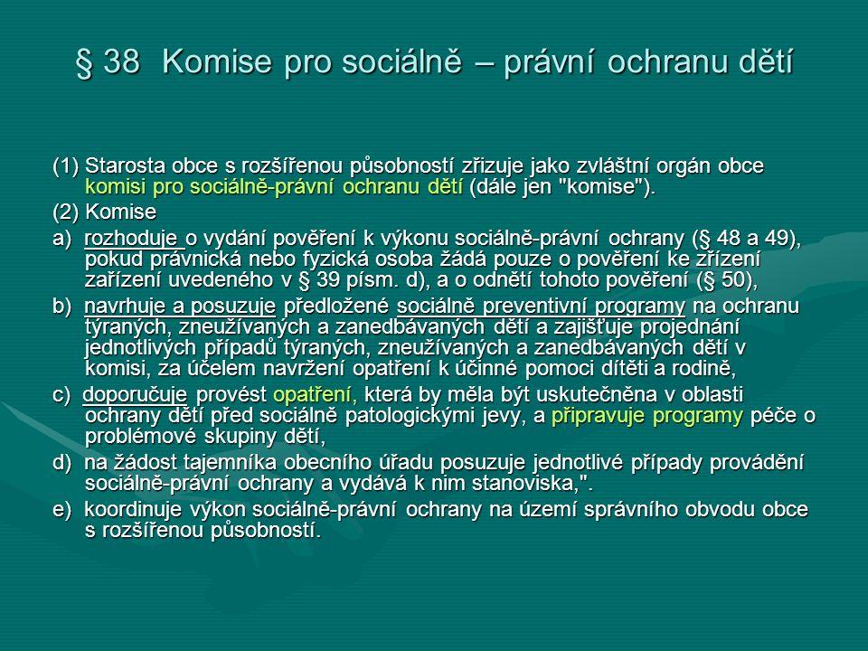 § 38 Komise pro sociálně – právní ochranu dětí (1) Starosta obce s rozšířenou působností zřizuje jako zvláštní orgán obce komisi pro sociálně-právní o
