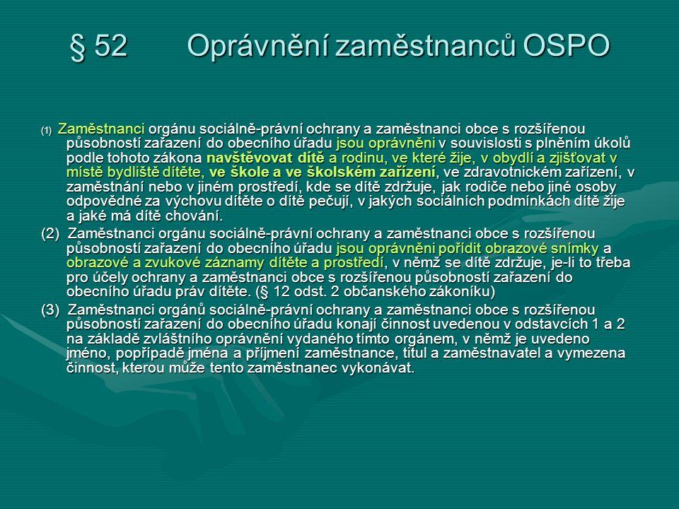 § 52 Oprávnění zaměstnanců OSPO (1) Zaměstnanci orgánu sociálně-právní ochrany a zaměstnanci obce s rozšířenou působností zařazení do obecního úřadu j