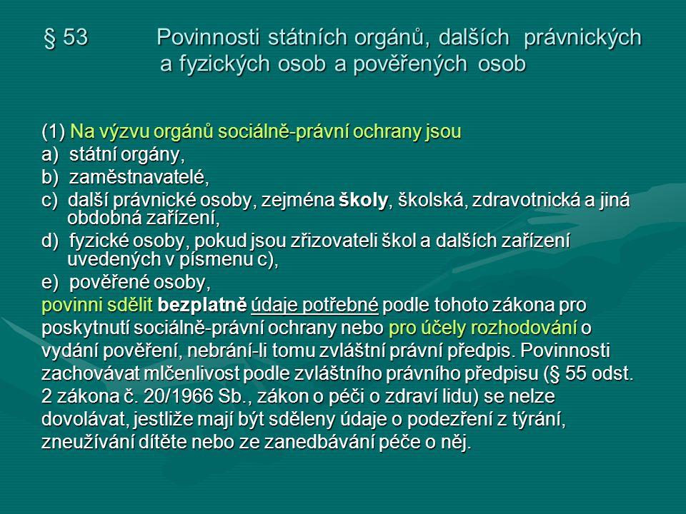 § 53 Povinnosti státních orgánů, dalších právnických a fyzických osob a pověřených osob (1) Na výzvu orgánů sociálně-právní ochrany jsou a) státní org