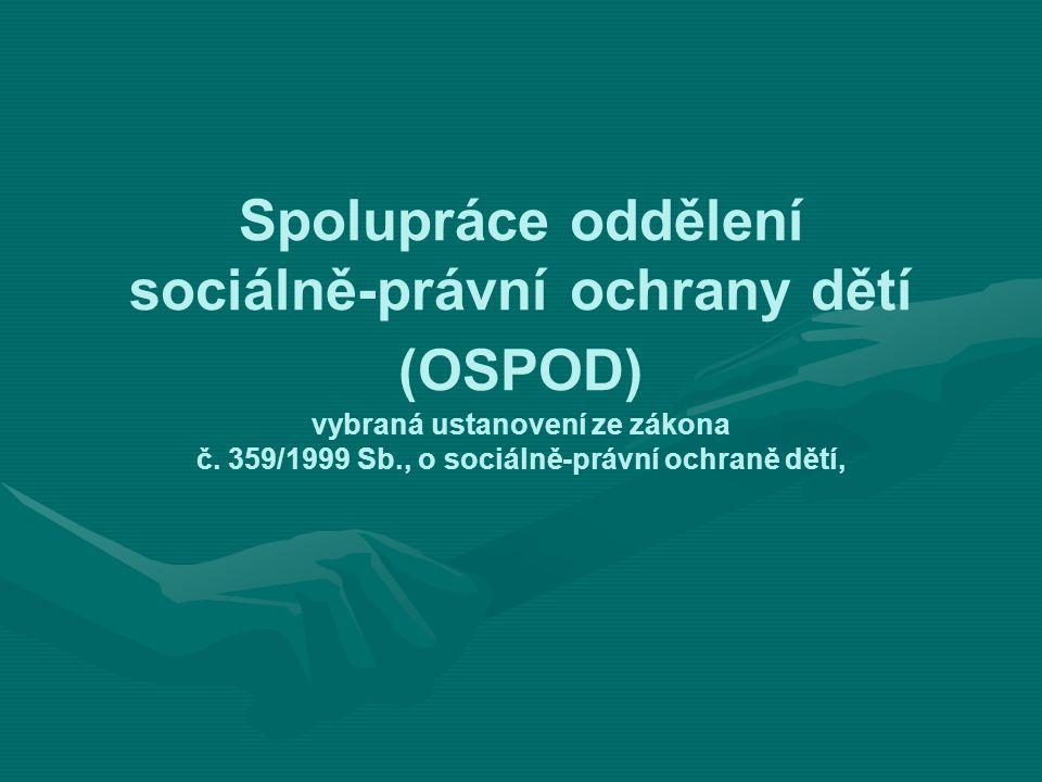 Spolupráce oddělení sociálně-právní ochrany dětí (OSPOD) vybraná ustanovení ze zákona č. 359/1999 Sb., o sociálně-právní ochraně dětí,