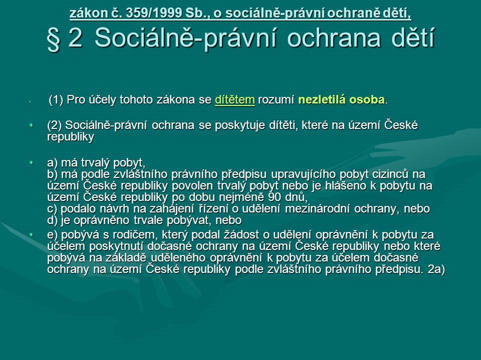 zákon č. 359/1999 Sb., o sociálně-právní ochraně dětí, § 2Sociálně-právní ochrana dětí (1) Pro účely tohoto zákona se dítětem rozumí nezletilá osoba.