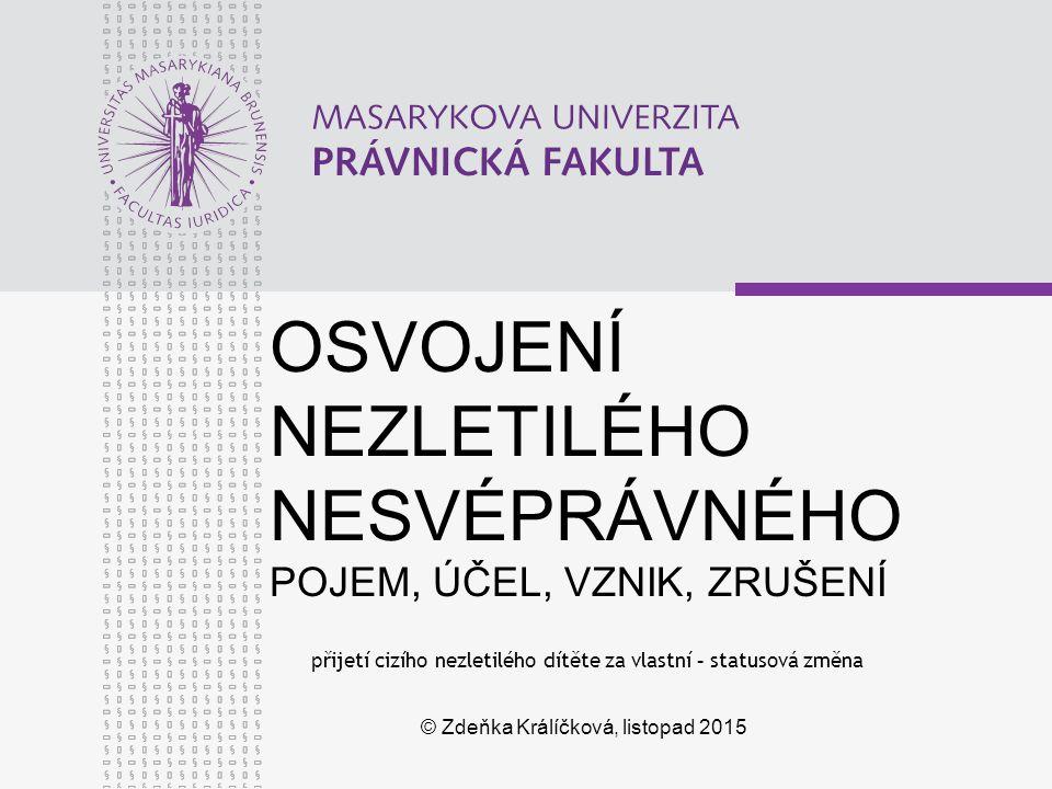 www.law.muni.cz 32 ZRUŠENÍ OSVOJENÍ § 840 OZ ZE ZÁVAŽNÝCH DŮVODŮ NA NÁVRH OSVOJENCE NEBO OSVOJITELŮ ROZHODUJE SOUD § 840 odst.
