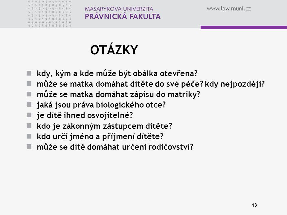 www.law.muni.cz 13 OTÁZKY kdy, kým a kde může být obálka otevřena? může se matka domáhat dítěte do své péče? kdy nejpozději? může se matka domáhat záp