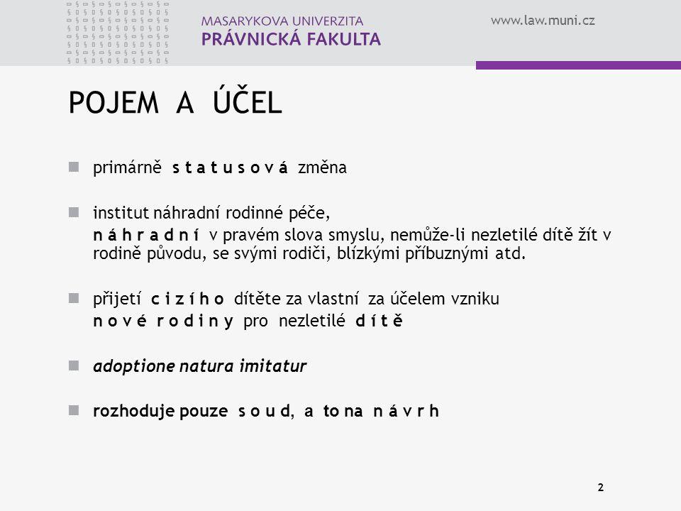 www.law.muni.cz 2 POJEM A ÚČEL primárně s t a t u s o v á změna institut náhradní rodinné péče, n á h r a d n í v pravém slova smyslu, nemůže-li nezle