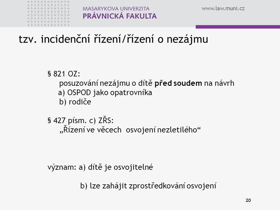 www.law.muni.cz 20 tzv. incidenční řízení/řízení o nezájmu § 821 OZ: posuzování nezájmu o dítě před soudem na návrh a) OSPOD jako opatrovníka b) rodič