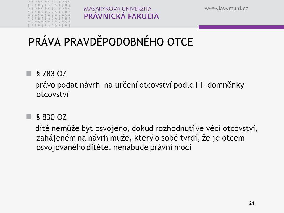 www.law.muni.cz 21 PRÁVA PRAVDĚPODOBNÉHO OTCE § 783 OZ právo podat návrh na určení otcovství podle III. domněnky otcovství § 830 OZ dítě nemůže být os