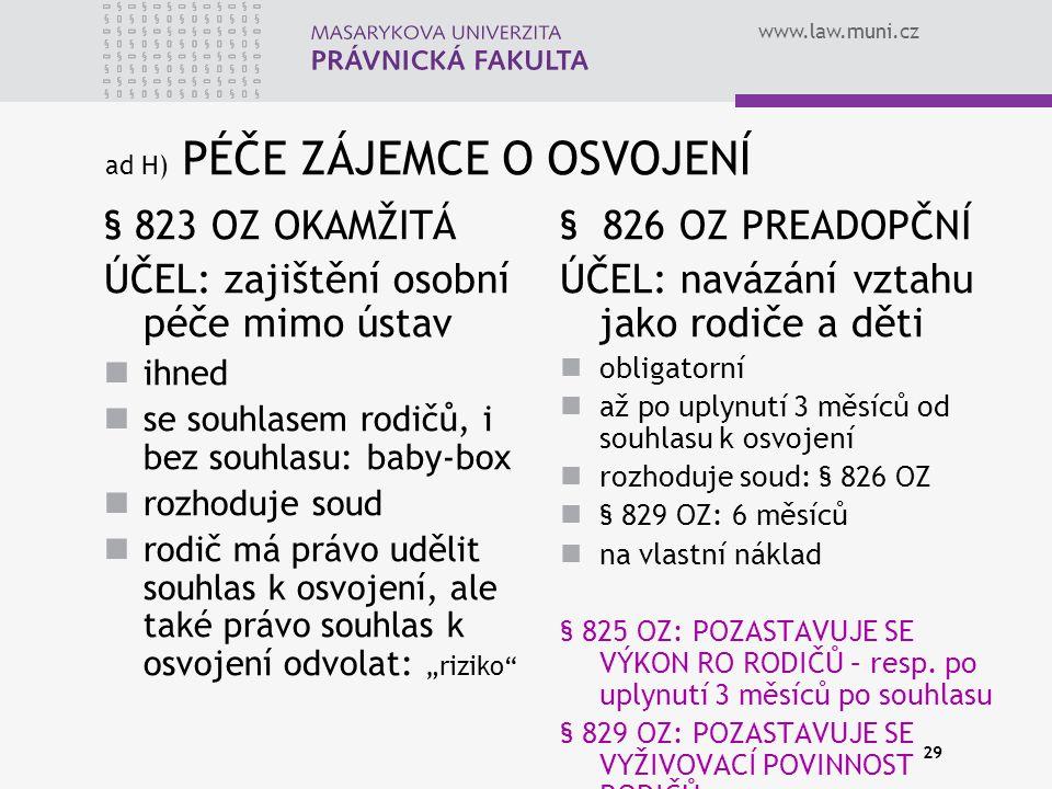 www.law.muni.cz ad H) PÉČE ZÁJEMCE O OSVOJENÍ § 823 OZ OKAMŽITÁ ÚČEL: zajištění osobní péče mimo ústav ihned se souhlasem rodičů, i bez souhlasu: baby