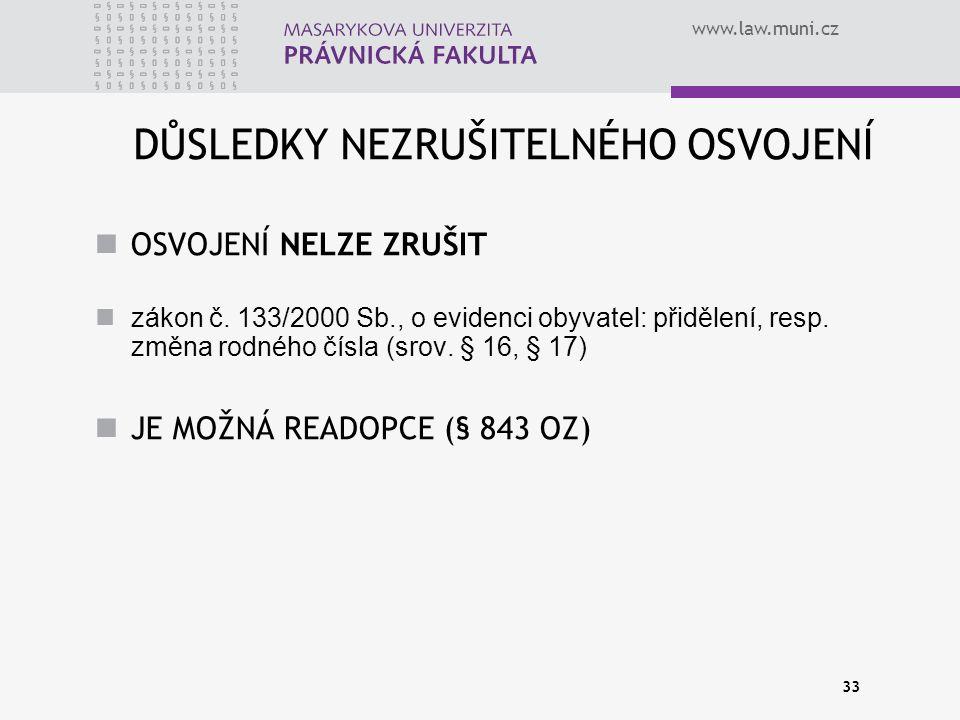www.law.muni.cz 33 DŮSLEDKY NEZRUŠITELNÉHO OSVOJENÍ OSVOJENÍ NELZE ZRUŠIT zákon č. 133/2000 Sb., o evidenci obyvatel: přidělení, resp. změna rodného č