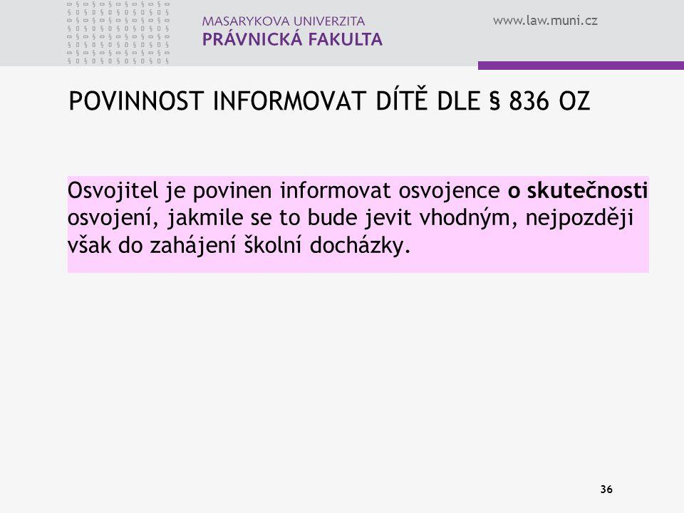 www.law.muni.cz POVINNOST INFORMOVAT DÍTĚ DLE § 836 OZ Osvojitel je povinen informovat osvojence o skutečnosti osvojení, jakmile se to bude jevit vhodným, nejpozději však do zahájení školní docházky.