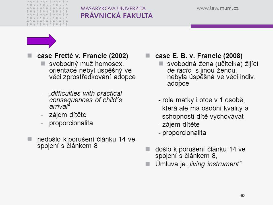 """www.law.muni.cz 40 case Fretté v. Francie (2002) svobodný muž homosex. orientace nebyl úspěšný ve věci zprostředkování adopce - """"difficulties with pra"""