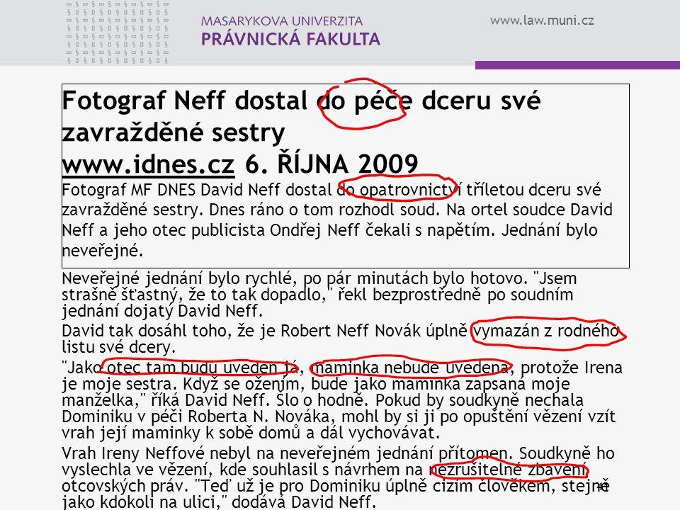 www.law.muni.cz 41 Fotograf Neff dostal do péče dceru své zavražděné sestry www.idnes.cz 6. ŘÍJNA 2009 Fotograf MF DNES David Neff dostal do opatrovni