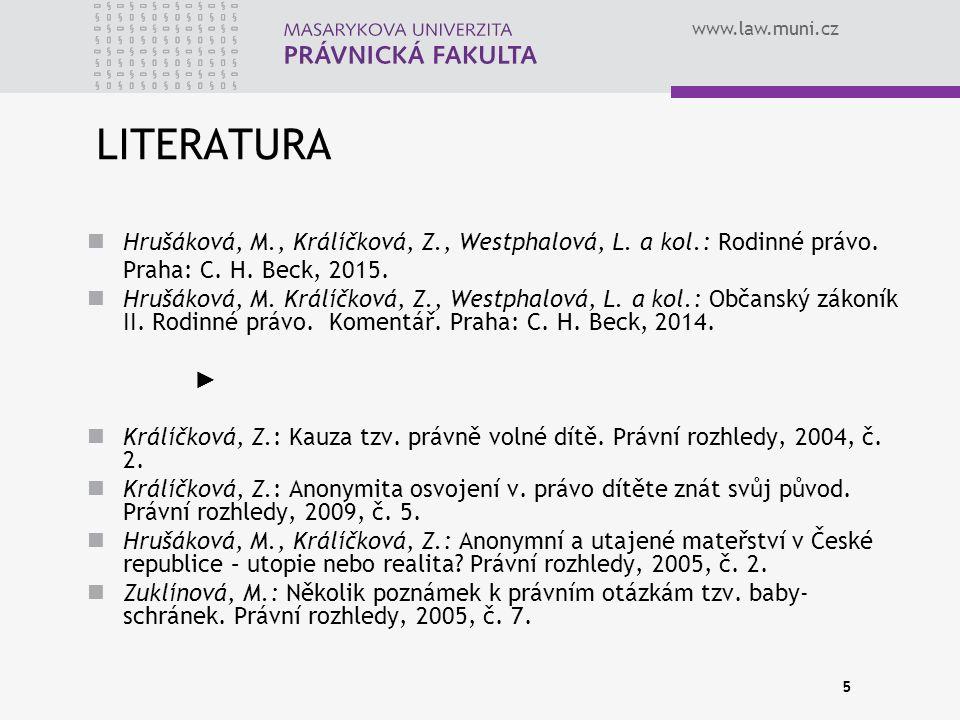 www.law.muni.cz 5 LITERATURA Hrušáková, M., Králíčková, Z., Westphalová, L. a kol.: Rodinné právo. Praha: C. H. Beck, 2015. Hrušáková, M. Králíčková,
