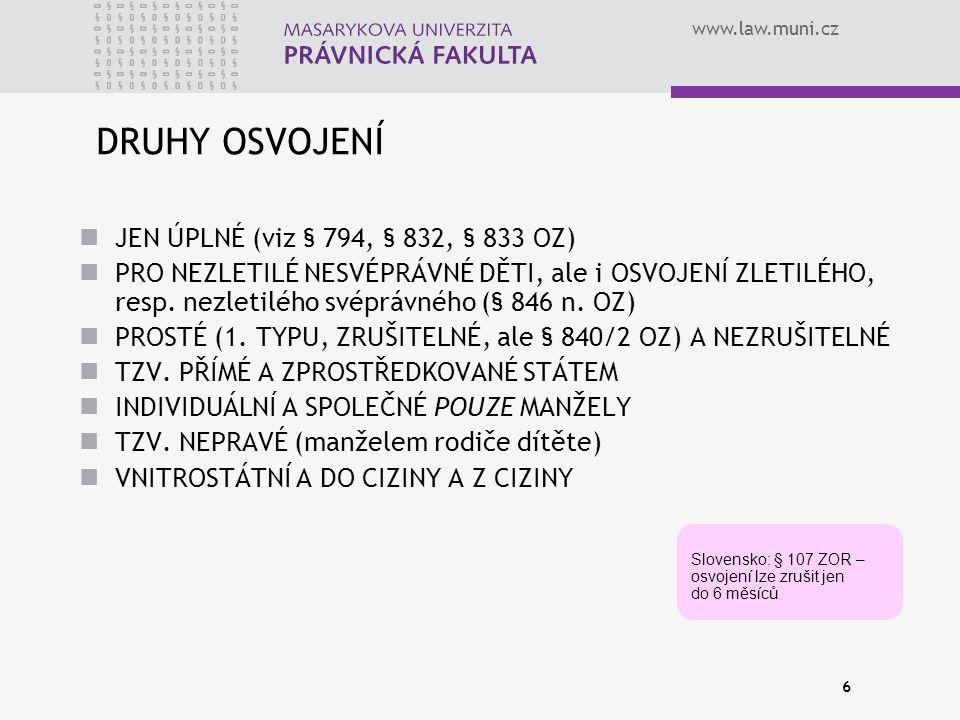 www.law.muni.cz 6 DRUHY OSVOJENÍ JEN ÚPLNÉ (viz § 794, § 832, § 833 OZ) PRO NEZLETILÉ NESVÉPRÁVNÉ DĚTI, ale i OSVOJENÍ ZLETILÉHO, resp.