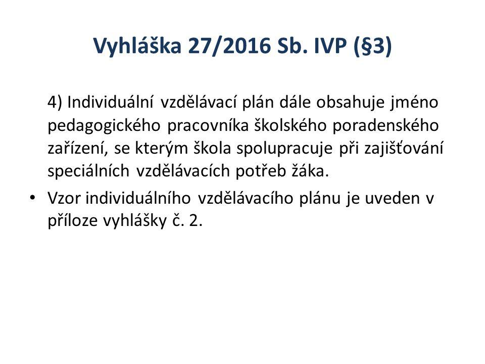 Vyhláška 27/2016 Sb. IVP (§3) 4) Individuální vzdělávací plán dále obsahuje jméno pedagogického pracovníka školského poradenského zařízení, se kterým