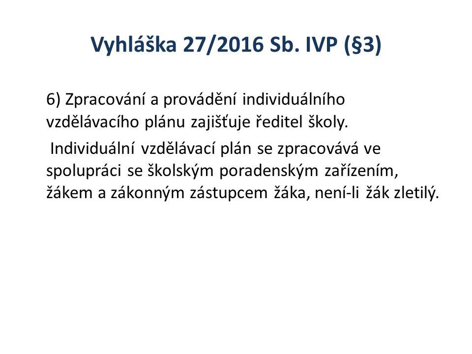 Vyhláška 27/2016 Sb. IVP (§3) 6) Zpracování a provádění individuálního vzdělávacího plánu zajišťuje ředitel školy. Individuální vzdělávací plán se zpr