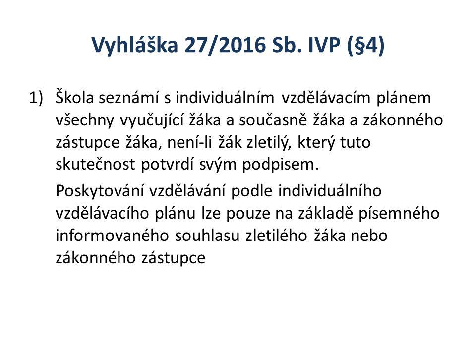 Vyhláška 27/2016 Sb. IVP (§4) 1)Škola seznámí s individuálním vzdělávacím plánem všechny vyučující žáka a současně žáka a zákonného zástupce žáka, nen