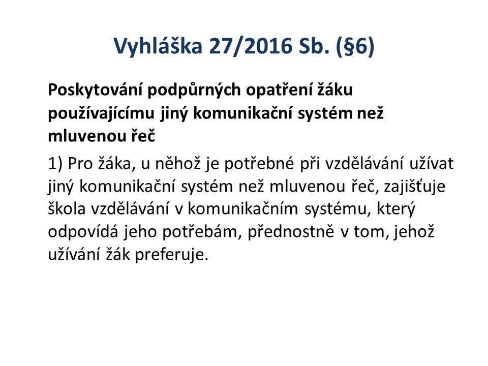 Vyhláška 27/2016 Sb. (§6) Poskytování podpůrných opatření žáku používajícímu jiný komunikační systém než mluvenou řeč 1) Pro žáka, u něhož je potřebné