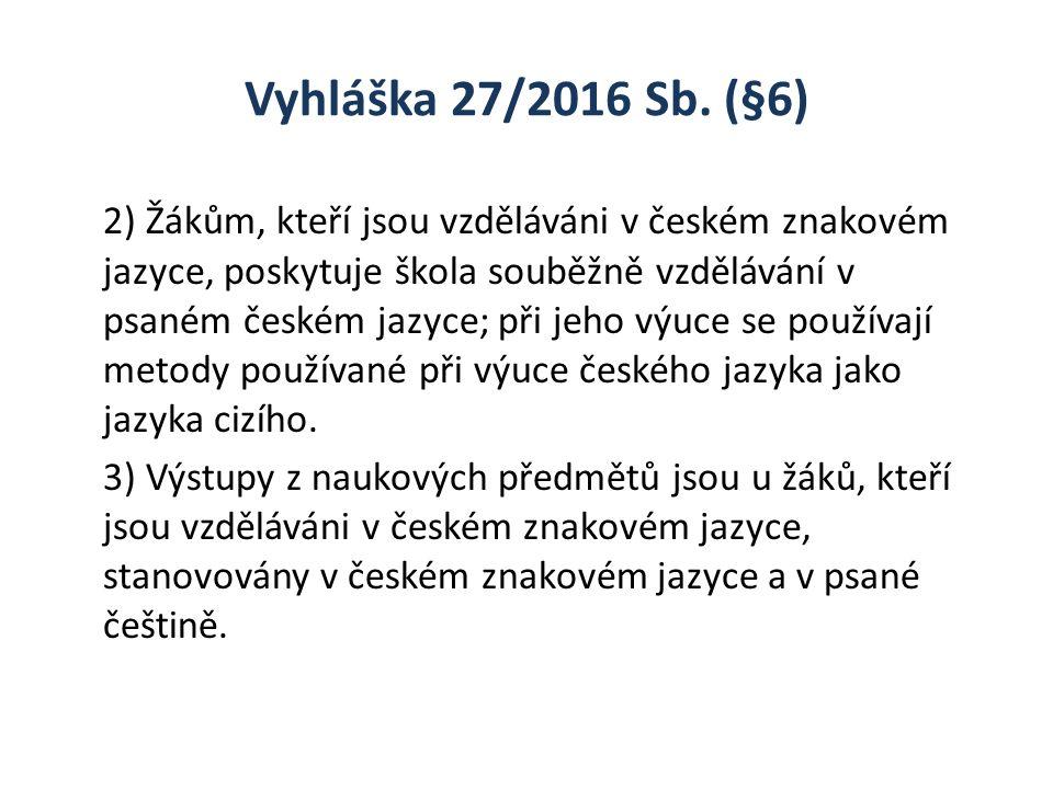 Vyhláška 27/2016 Sb. (§6) 2) Žákům, kteří jsou vzděláváni v českém znakovém jazyce, poskytuje škola souběžně vzdělávání v psaném českém jazyce; při je