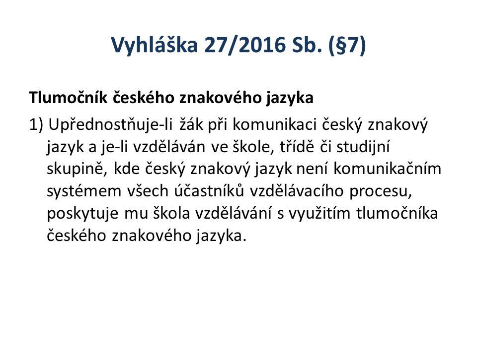 Vyhláška 27/2016 Sb. (§7) Tlumočník českého znakového jazyka 1) Upřednostňuje-li žák při komunikaci český znakový jazyk a je-li vzděláván ve škole, tř