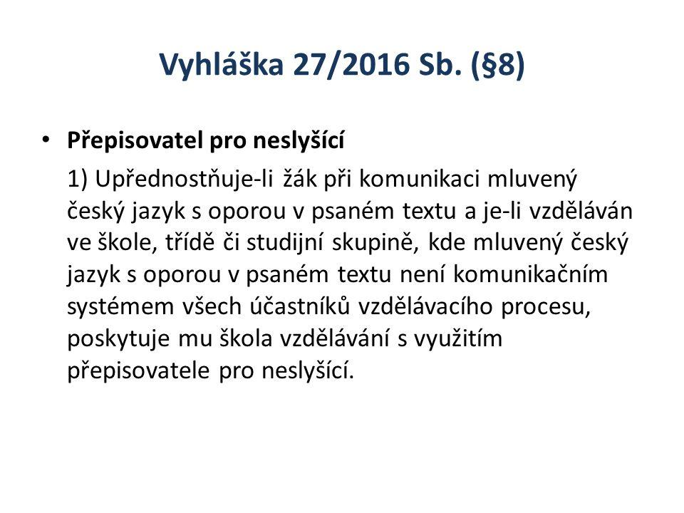 Vyhláška 27/2016 Sb. (§8) Přepisovatel pro neslyšící 1) Upřednostňuje-li žák při komunikaci mluvený český jazyk s oporou v psaném textu a je-li vzdělá