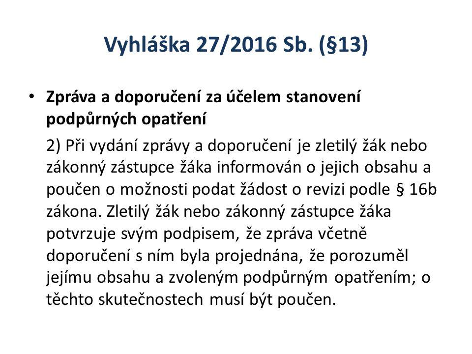 Vyhláška 27/2016 Sb. (§13) Zpráva a doporučení za účelem stanovení podpůrných opatření 2) Při vydání zprávy a doporučení je zletilý žák nebo zákonný z