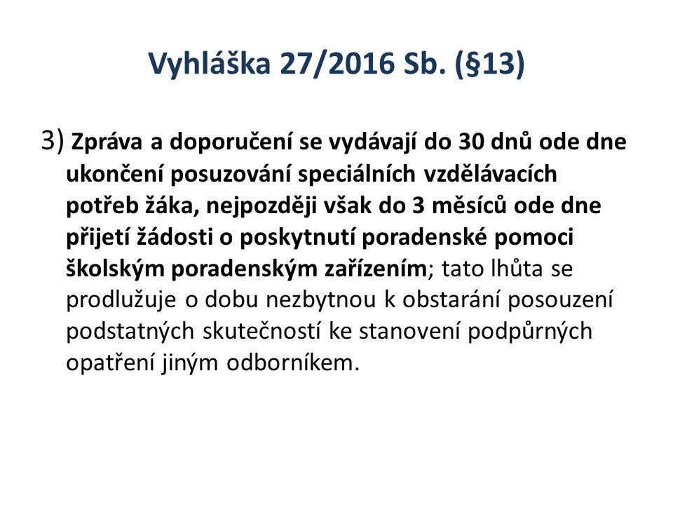 Vyhláška 27/2016 Sb. (§13) 3) Zpráva a doporučení se vydávají do 30 dnů ode dne ukončení posuzování speciálních vzdělávacích potřeb žáka, nejpozději v