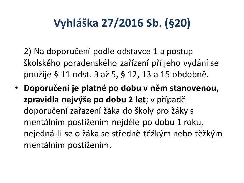 Vyhláška 27/2016 Sb. (§20) 2) Na doporučení podle odstavce 1 a postup školského poradenského zařízení při jeho vydání se použije § 11 odst. 3 až 5, §
